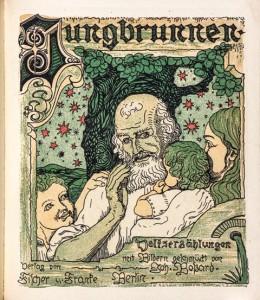 Jungbrunnen, Volkserzählungen mit Bildern geschmückt von Joh. Boßard, Umschlagvorderseite, 1901, BJB2429, Foto: Iris Brandes, Brandes-Design, Buchholz i. d. Nordheide